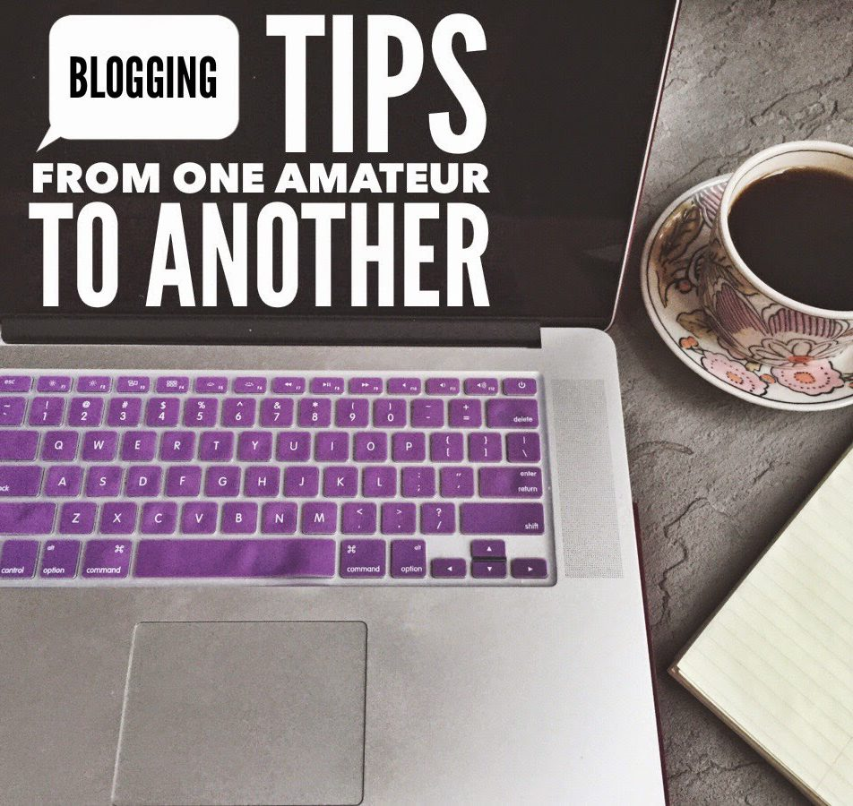 11 Blogging Tips From an Amateur